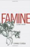 Famine: A Short History - Cormac O. Grada