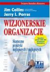 WIzJONERSKIE ORGANIzACJE - Jim Collins, Jerry I. Porras