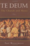 Te Deum the Church and Music - Paul Westermeyer