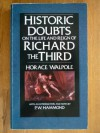 Historic Doubts on the Life and Reign of King Richard the Third: Including the Supplement, Reply, Short Observations, and PostScript - Horace Walpole