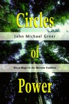 Circles of Power: Ritual Magic in the Western Tradition - John Michael Greer