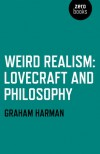 Weird Realism: Lovecraft and Philosophy - Graham Harman