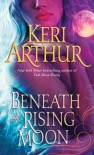 Beneath a Rising Moon - Keri Arthur