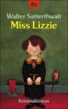 Miss Lizzie: Kriminalroman - Walter Satterthwait