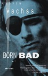 Born Bad: Collected Stories - Andrew Vachss