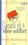 Secrets of a Shoe Addict  - Beth Harbison