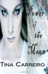 Power of the Moon: Power of the Moon Series Book I - Tina Carreiro