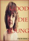 Good Die Young: Ispirato ad una Leggenda vera - Endi Hasho