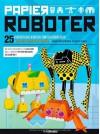 Papierroboter: 25 fantastische Roboter zum Selberbasteln! - Nick Knite