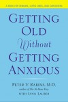 Getting Old Without Getting Anxious - Peter V. Rabins, Lynn Lauber
