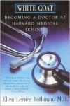 White Coat: Becoming A Doctor At Harvard Medical School - Ellen Lerner Rothman