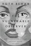 The Vulnerable Observer: Anthropology That Breaks Your Heart - Ruth Behar
