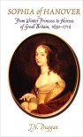 Sophia of Hanover: Mother of George I and Ancestor of the House of Windsor - Josephine Duggan