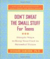Don't Sweat the Small Stuff for Teens: Simple Ways to Keep Your Cool in Stressful Times - Richard Carlson