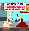 When Did Ignorance Become a Point of View? - Scott Adams