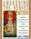 Awakening the Heroes Within: Twelve Archetypes to Help Us Find Ourselves and Transform Our World - Carol S. Pearson