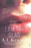 So I Am Glad - A.L. Kennedy