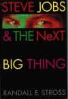 Steve Jobs & the Next Big Thing - Randall E. Stross, Lee Goerner