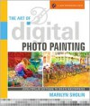 The Art of Digital Photo Painting: Using Popular Software to Create Masterpieces - Marilyn Sholin