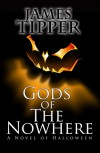 Gods of The Nowhere: A Novel of Halloween - James Tipper