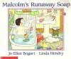 Malcolm's Runaway Soap - Jo Ellen Bogart