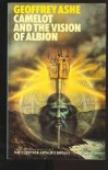 Camelot and the vision of Albion - Geoffrey Ashe