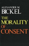 The Morality of Consent - Alexander M. Bickel