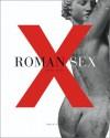 Roman Sex: 100 B.C. to A.D. 250 - John Clarke