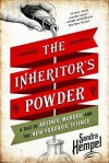 The Inheritor's Powder: A Tale of Arsenic, Murder, and the New Forensic Science - Sandra Hempel