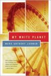My White Planet: Stories - Mark Anthony Jarman