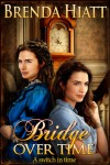 Bridge Over Time - Brenda Hiatt