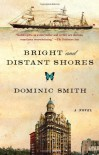 Bright and Distant Shores: A Novel - Dominic Smith