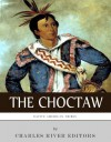 Native American Tribes: The History and Culture of the Choctaw - Charles River Editors