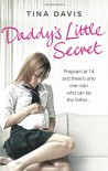 Daddy's Little Secret: Pregnant at 14 and There's Only One Man Who Can Be the Father - Tina Davis
