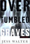 Over Tumbled Graves: A Novel - Jess Walter