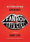 The astonishing adventures of Fanboy & Goth Girl / by Barry Lyga - Barry Lyga