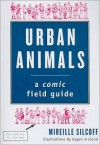 Urban Animals: A Comic Field Guide - Mireille Silcoff