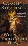 When The King Comes Home - Caroline Stevermer