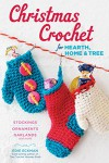 Christmas Crochet for Hearth, Home & Tree: Make Your Own Stockings, Ornaments, Garlands, and More - Edie Eckman