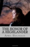 The Honor of a Highlander - April Holthaus
