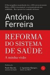 Reforma do Sistema de Saúde - A minha visão - António Ferreira