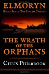 The Wrath of the Orphans: Book One of Elmoryn's The Kinless Trilogy - Chris Philbrook