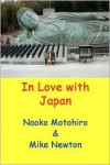 In Love with Japan: A Gaijin Visits Japan and Tours Around with His Japanese Partner, Seeing Many Parts of Japan Rarely Seen by Other Westerners. - Mike Newton
