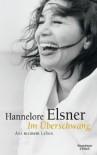 Im Überschwang: Aus meinem Leben - Hannelore Elsner