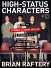 High-Status Characters: How The Upright Citizens Brigade Stormed A City, Started A Scene, And Changed Comedy Forever - Brian Raftery
