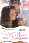 Wild About Her Wingman: A Secret Wishes Novel (Entangled Bliss) - Robin Bielman