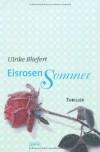 Eisrosensommer - Ulrike Bliefert