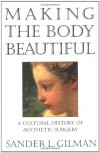 Making the Body Beautiful - Sander L. Gilman
