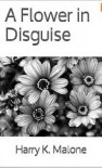 A Flower in Disguise - Harry K. Malone