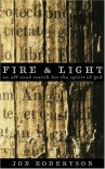 Fire & Light: An Off-road Search for the Spirit of God - Jon Robertson